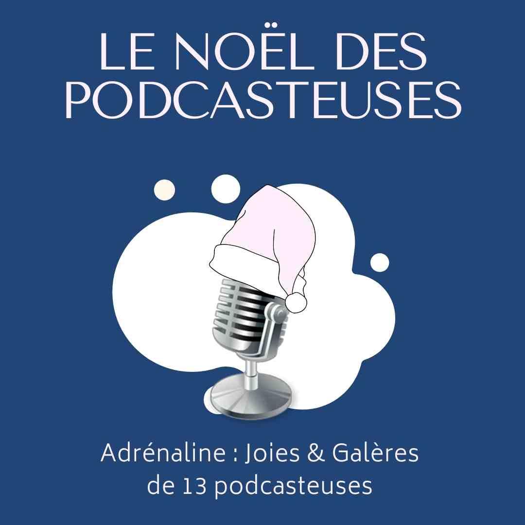 episode hors serie noel des podcasteurs adrenaline joie et galeres